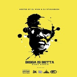 [Mixtape] Bigga Is Betta (The Best Of Bigga Rankin)