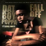 [Single] Poppa – Fall Off ft Scrill White