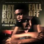 [Single] Poppa – Fall Off ft Scrill White