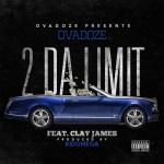 [Single] Ovadoze ft Clay James – 2 Da Limit @TheRealOvaDoze @WhoIsClayJames