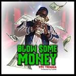 [Music] YPC Trigga – Blow Some Money @YPC_Trigga