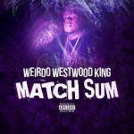 "[Video] Weirdo Westwood King – ""Match Sum"" | @WeirdoKing"
