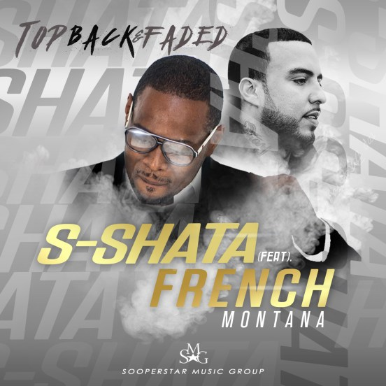 [Single] S-SHATA FT FRENCH MONTANA - TOP BACK and FADED