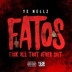 [Single] YE Nellz - F.A.T.O.S (Fuck All That Other Shit)