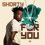 New Music- Shorty~ For You @shorty_world