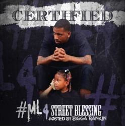 [Mixtape] Certified - ML4 Street Blessing hosted by Bigga Rankin