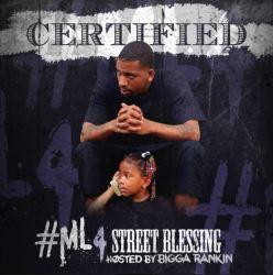 [Mixtape] Certified - ML4 Street Blessing hosted by Bigga Rankin