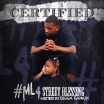 [Mixtape] Certified – ML4 Street Blessing hosted by Bigga Rankin