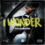 [New Project] DOLLASIGN DEE- I Wonder @DOLLASIGNDEE254