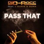 [Single] DJ D-Rocc ft J Suave & Suma – Pass That