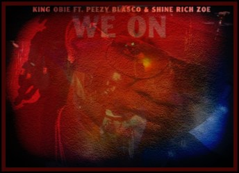 [Single] King Obie ft Peezy Blasco & Shine Rich Zoe - We On