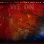 [Single] King Obie ft Peezy Blasco & Shine Rich Zoe – We On