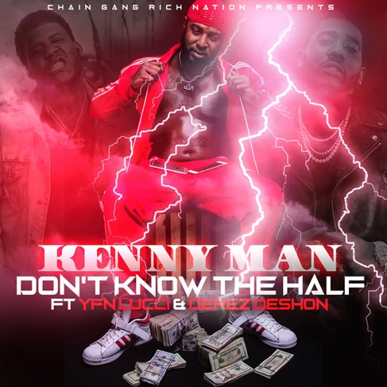 [Single] Kenny Man ft Derez De'shon & YFN Lucci - Don't know the half