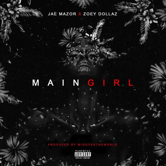 [Single] Jae Mazor ft Zoey Dollaz - Main Girl