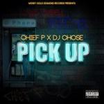 Chief P X DJ CHOSE RELEASE PICK UP