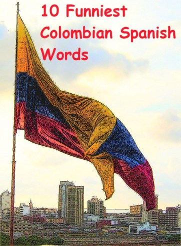 10 Funniest Colombian Spanish Words as found in Street Talk Savvy