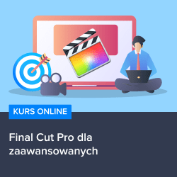 kurs final cut pro x dla zaawansowanych - Kurs Final Cut Pro dla zaawansowanych