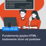 Kurs Fundamenty języka HTML - kodowanie stron od podstaw