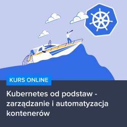 Kurs Kubernetes od podstaw - zarządzanie i automatyzacja kontenerów