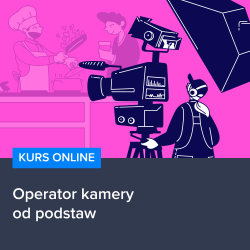 Kurs Operator kamery od podstaw