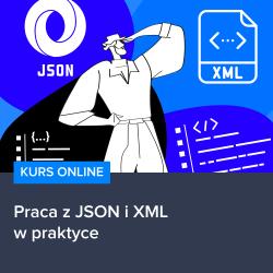 Kurs Praca z JSON i XML w praktyce