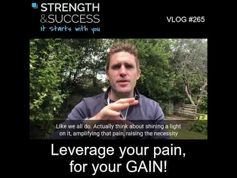 VLOG 265 | Leverage your pain, for your GAIN!