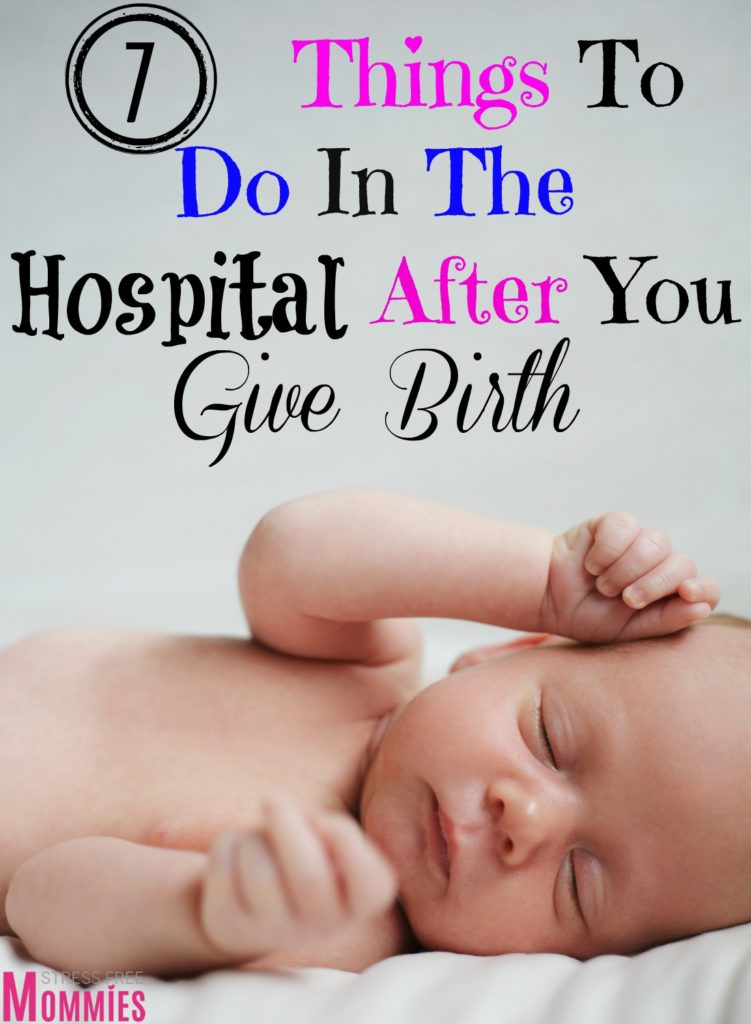 7 things to do in the hospital after you give birth