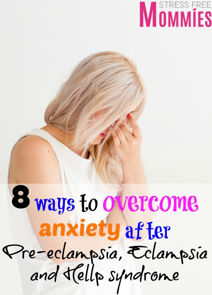 8 ways to overcome anxiety after preeclampsia,eclampsia and hellp syndrome