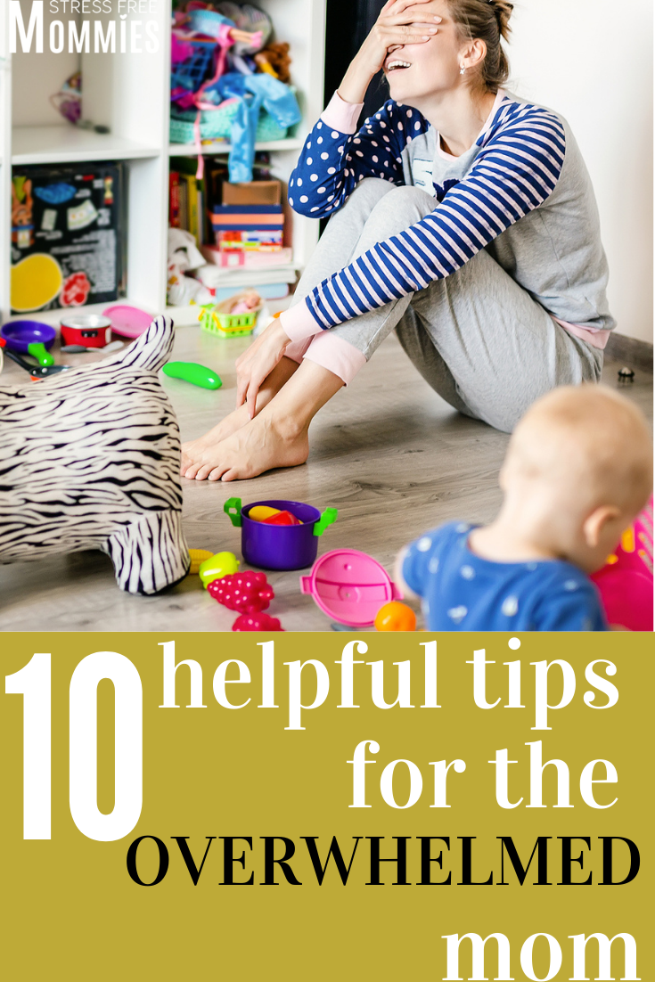 10 helpful tips for the overwhelmed mom