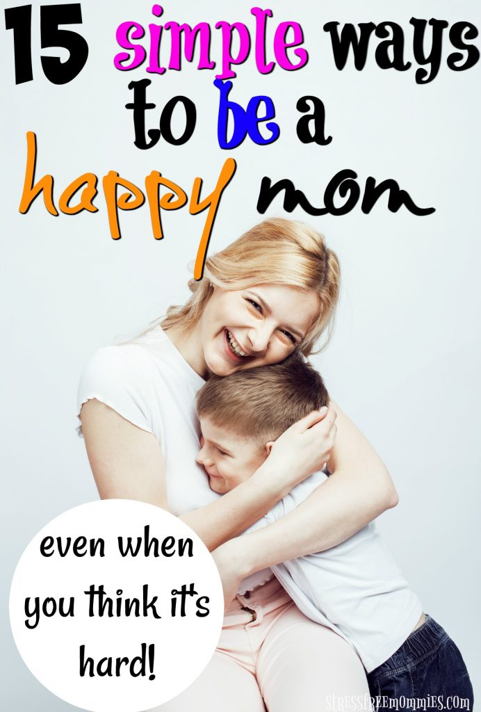 how to be a happy mom. Ways you can be more present with your kids and enjoy being a mom!