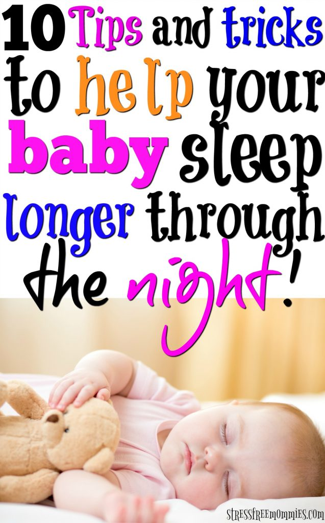 Help your baby sleep longer through the night by making sure you do these things. Easy ways you and your baby can achieve more sleep!