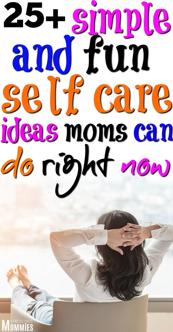 25+ simple and fun self care ideas moms can do right now