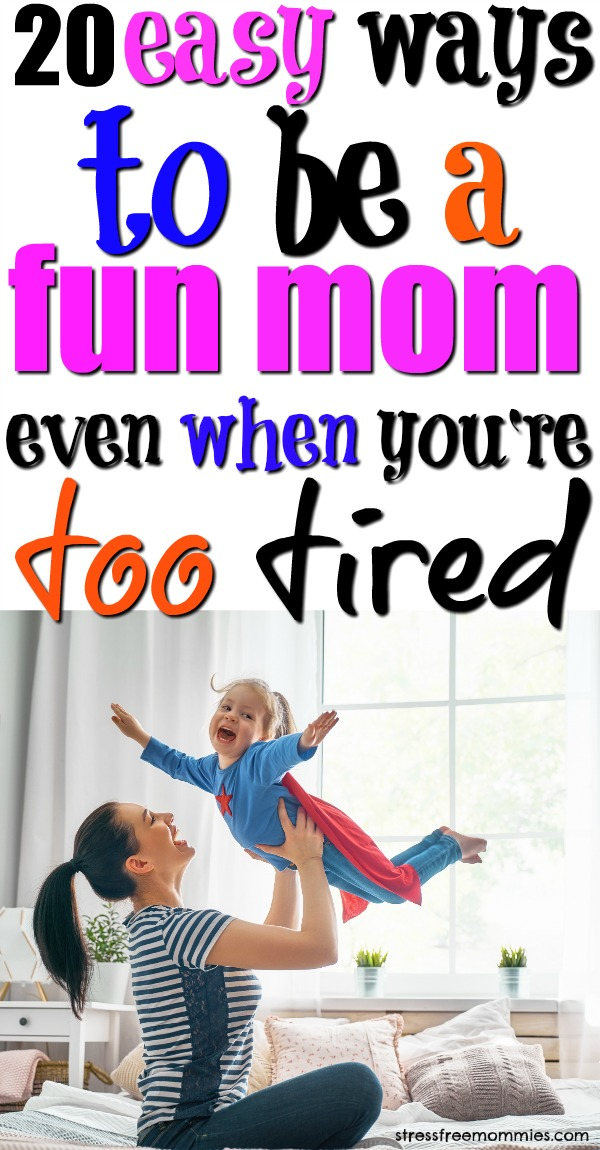 20 easy ways on how to be a fun mom even when you\'re too tired