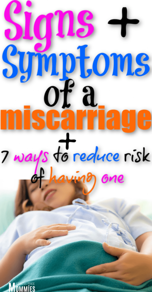 Miscarriage information for mom to be. What are the signs and symptoms of a miscarriage. 7 must read ways to help reduce the risk having a miscarriage.