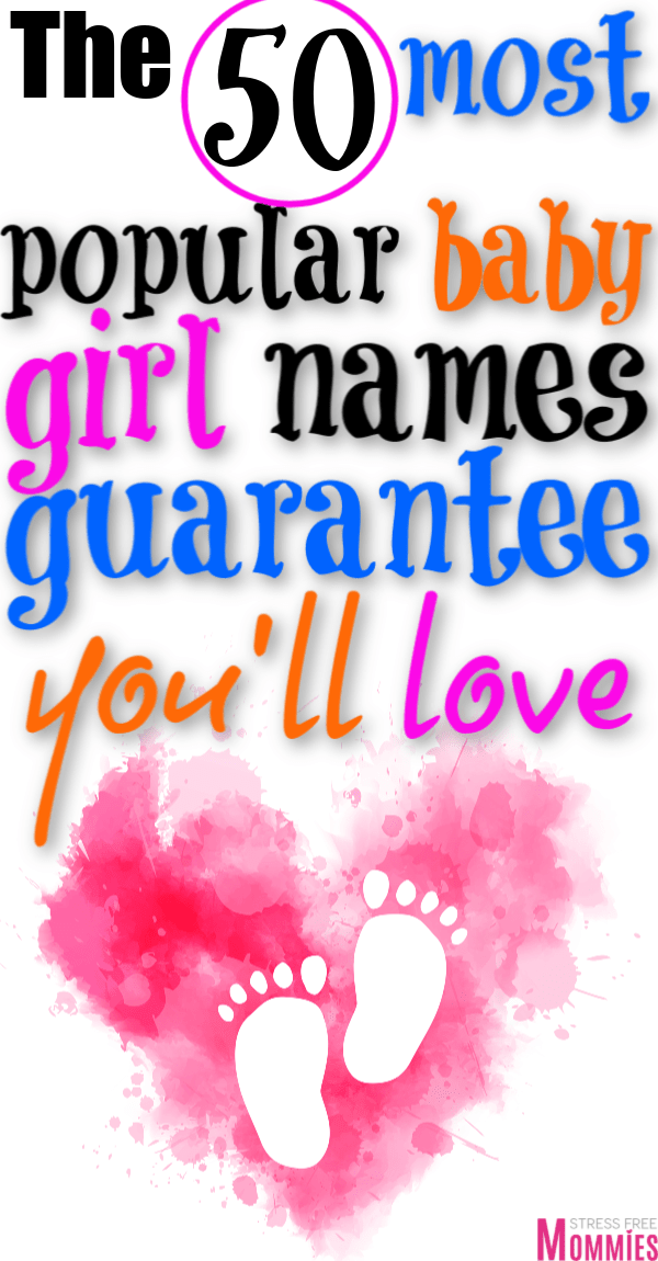The 50 most popular baby girl names guarantee you\'ll love