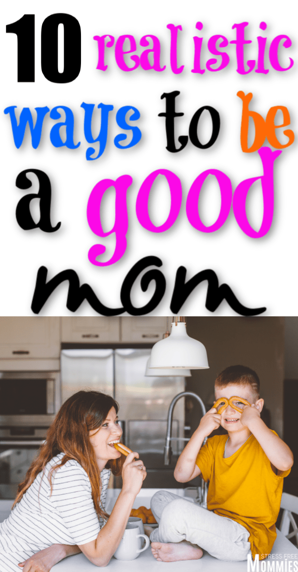 10 Realistic ways to be a good mom