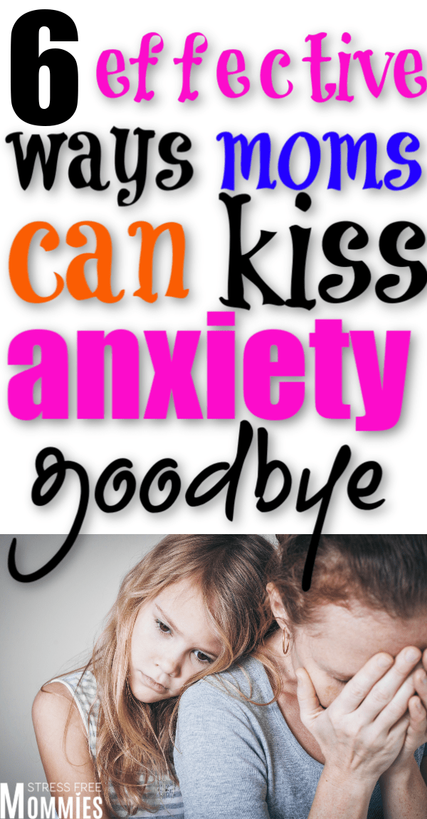 6 effective ways moms can kiss anxiety goodbye