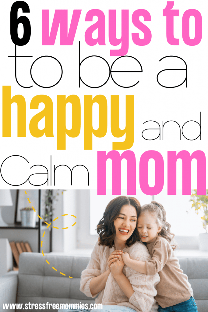 6 quick hacks for moms to happier na d more calmer. How to be a happy mom. Tips to yell less and be a calm mom. Motherhood tips. Positive parenting tips for moms.