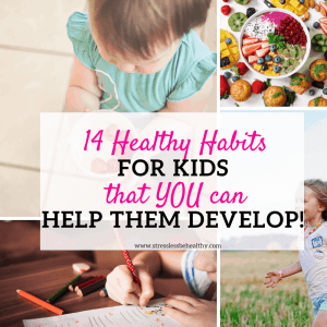 Learn how to raise healthy kids by encouraging healthy habits for kids! Check out 14 healthy habits that will improve your childs life that you can help them develop! #healthyhabits #healthy #habits #kids #kidsactivities #parenting #mom #stresslessbehealthy