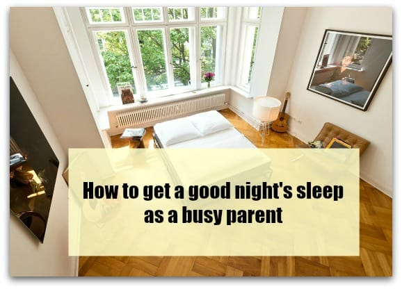 How to get a good night's sleep as a busy parent