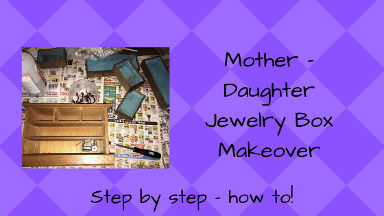 Mother – Daughter Jewelry Box Makeover