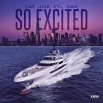 "Listen To Fat Joe Ft. Dre ""So Excited"" [New Music]"
