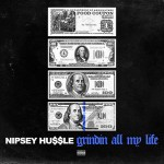 "Nipsey Hussle ""Grindin All My Life"" [New Music]"