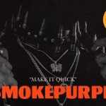 "Smokepurpp Joins 10 Deep For The Single ""Make It Quick"""