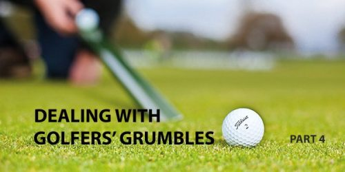 dealing with golfers'grumbles - part 4