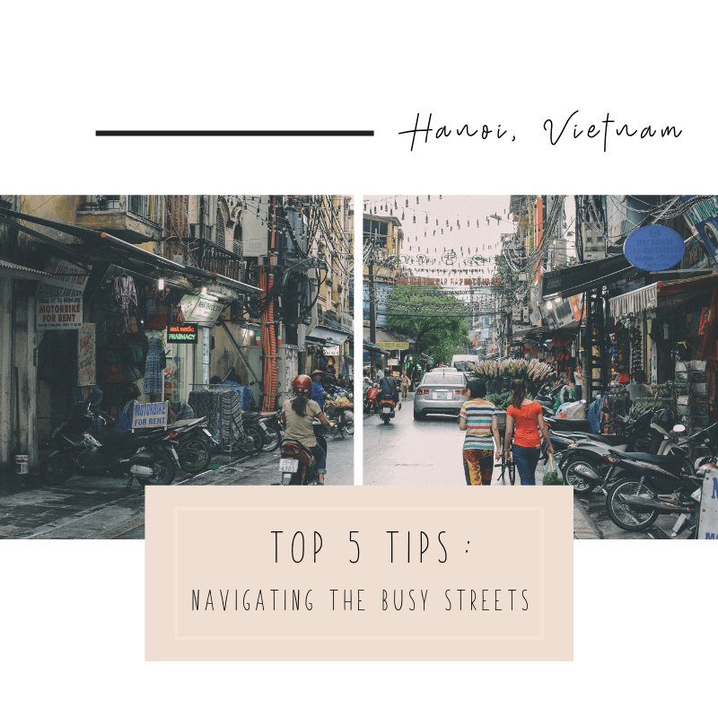 Top 5 Tips: Navigating the Busy Streets of Hanoi, Vietnam