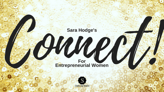 Sara Hodge's CONNECT Facebook Networking Group for Entrepreneurial Women www.strongandworthy.com