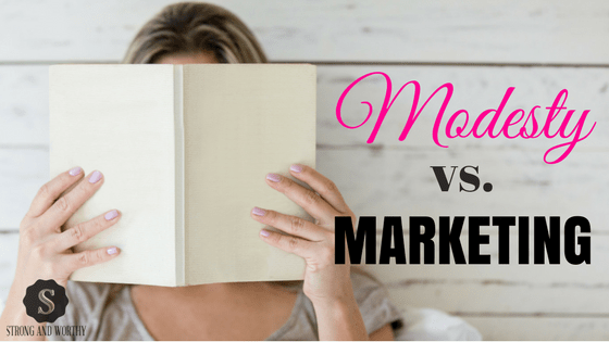 Modesty vs Marketing on Strong and Worthy www.strongandworthy.com