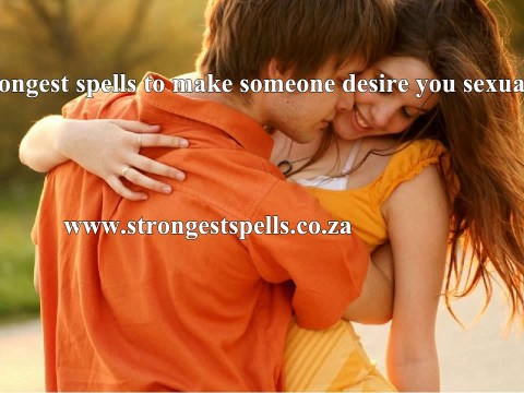 Strongest spell to make someone desire you sexually