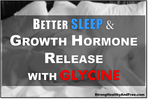 Learn how to get better sleep and Growth Hormone release with glycine. Experience fat loss, muscle gain and more relaxation after the first dose.